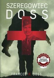 okładka Szeregowiec Doss, Książka | Frances M. Doss
