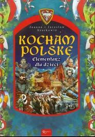 okładka Kocham Polskę Elementarz dla dzieci. Książka | papier | Joanna i Jarosław Szarkowie