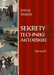 okładka Sekrety techniki aktorskiej Jak uczyć?. Książka | papier | Siedlecki Andrzej