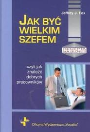 okładka Jak być wielkim szefem, Książka | Jeffrey J.  Fox
