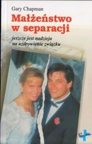 okładka Małżeństwo w separacji Jeszcze jest nadzieja na uzdrowienie związku, Książka | Chapman Gary