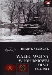 okładka Walec wojny w południowej Polsce 1944-1945, Książka | Stańczyk Henryk
