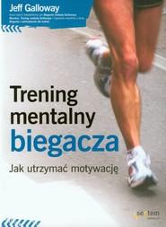 okładka Trening mentalny biegacza Jak utrzymać motywację, Książka | Galloway Jeff