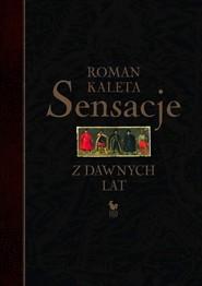 okładka Sensacje z dawnych lat, Książka   Kaleta Roman