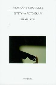 okładka Estetyka fotografii Strata i zysk, Książka | Soulages Francois