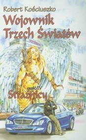 okładka Wojownik Trzech Światów Część 4 Strażnicy, Książka | Kościuszko Robert