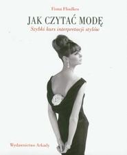okładka Jak czytać modę Szybki kurs interpretacji stylów, Książka   Ffoulkes Fiona