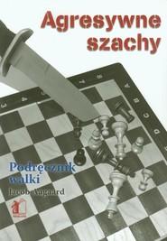 okładka Agresywne szachy, Książka   Aagaard Jacob