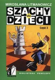 okładka Szachy dla dzieci Część 3, Książka   Litmanowicz Mirosława