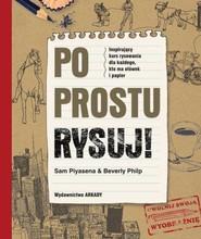 okładka Po prostu rysuj, Książka   Sam Piyasena, Beverly Philp