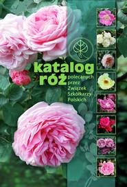okładka Katalog róż polecanych przez Związek Szkółkarzy Polskich, Książka  