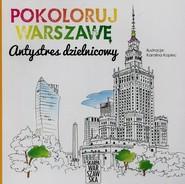 okładka Pokoloruj Warszawę Antystres dzielnicowy, Książka   Kopiec Karolina