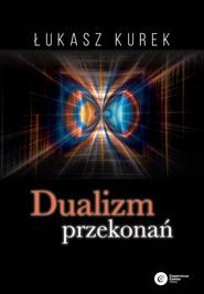 okładka Dualizm przekonań, Książka | Kurek Łukasz