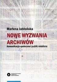 okładka Nowe wyzwania archiwów Komunikacja społeczna i public relations, Książka   Jabłońska Marlena