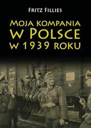 okładka Moja kompania w Polsce w 1939 roku. Książka   papier   Fillies Fritz