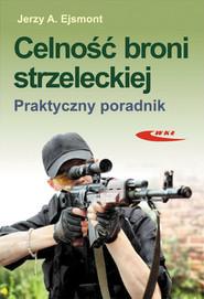 okładka Celność broni strzeleckiej Praktyczny poradnik, Książka   Ejsmont Jerzy