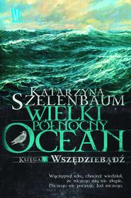 okładka Wielki Północny Ocean Księga 5  Wszędziebądź, Książka | Szelenbaum Katarzyna