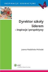 okładka Dyrektor szkoły liderem inspiracje i perspektywy, Książka | Madalińska-Michalak Joanna