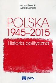 okładka Polska 1945-2015 Historia polityczna, Książka | Andrzej  Piasecki, Ryszard  Michalak