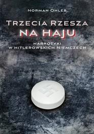 okładka Trzecia Rzesza na haju Narkotyki w hitlerowskich Niemczech. Książka | papier | Ohler Norman