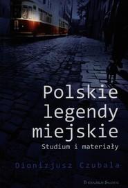 okładka Polskie legendy miejskie Studium i materiały. Książka | papier | Czubala Dionizjusz