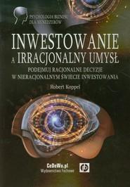 okładka Inwestowanie a irracjonalny umysł Podejmuj racjonalne decyzje w nieracjonalnym świecie inwestowania, Książka | Koppel Robert