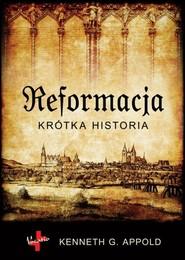 okładka Reformacja Krótka historia, Książka | Kenneth G. Appold