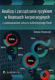 okładka Analiza i zarządzanie ryzykiem w finansach korporacyjnych z zastosowaniem arkusza kalkulacyjnego Excel, Książka | Krawczyk Tomasz