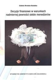 okładka Decyzje finansowe w warunkch nadmiernej pewności siebie menedżerów, Książka | Wrońska-Bukalska Elżbieta