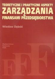 okładka Teoretyczne i praktyczne aspekty zarządzania finansami przedsiębiorstwa, Książka | Dębski Wiesław