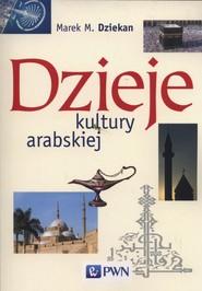 okładka Dzieje kultury arabskiej, Książka | Marek M. Dziekan