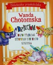 okładka Biblioteczka przedszkolaka Wanda Chotomska dzieciom, Książka | Chotomska Wanda
