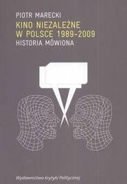 okładka Kino niezależne w Polsce 1989-2009 Historia mówiona. Książka | papier | Marecki Piotr
