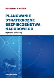 okładka Planowanie strategiczne bezpieczeństwa narodowego. Wybrane problemy, Książka | Banasik Mirosław