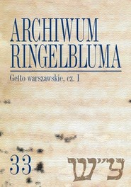 okładka Archiwum Ringelbluma Getto warszawskie Część 1 Konspiracyjne Archiwum Getta Warszawy, tom 33. Książka   papier  