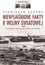 okładka Niewyjaśnione fakty II wojny światowej zbrodnie, tajemnice, akcje wywiadu, Książka | Zasada Stanisław