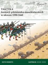 okładka Taktyka formacji pikiniersko-muszkieterskich w okresie 1590-1660, Książka | Roberts Keith