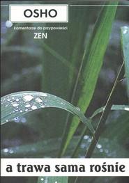 okładka A trawa sama rośnie Komentarze do przypowieści zen. Książka | papier | OSHO