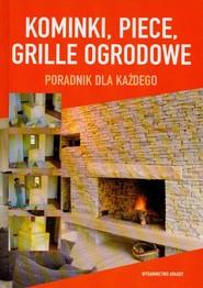 okładka Kominki Piece Grille ogrodowe Poradnik dla każdego, Książka |