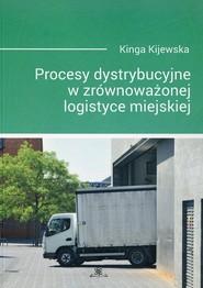okładka Procesy dystrybucyjne w zrównoważonej logistyce miejskiej, Książka | Kijewska Kinga