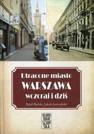 okładka Utracone miasto Warszawa wczoraj i dziś, Książka | Rafał Bielski, Jakub Jastrzębski