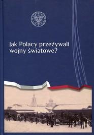 okładka Jak Polacy przeżywali wojny światowe?, Książka   praca zbiorowa