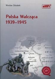 okładka Polska Walcząca 1939-1945, Książka | Zdziabek Wiesław