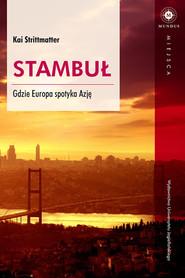 okładka Stambuł Gdzie Europa spotyka Azję, Książka | Strittmatter Kai