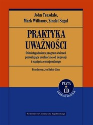 okładka Praktyka uważności Ośmiotygodniowy program ćwiczeń pozwalający uwolnić się od depresji i napięcia emocjonalnego + CD, Książka | John Teasdale, Mark Williams, Zindel Segal