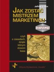 okładka Jak zostać mistrzem marketingu czyli o zasadach dzięki którym dzwoni kasa, Książka | Jeffrey J.  Fox