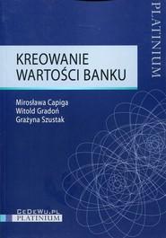 okładka Kreowanie wartości banku, Książka | Mirosława Capiga, Witold Gradoń, Graż Szustak