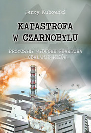 okładka Katastrofa w Czarnobylu Przyczyny wybuchu reaktora – obalanie mitów, Książka | Kubowski Jerzy