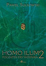 okładka Homo Ilum 2 Początek ery wodnika, Książka | Sułkowski Paweł
