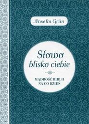 okładka Słowo blisko ciebie Mądrość Biblii na co dzień. Książka | papier | Grun Anselm